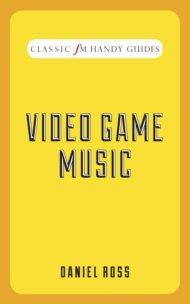 The Classic FM Handy Guide to Video Game Music